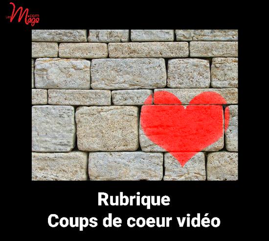 RUBRIQUE : publiez votre coup de coeur vidéo, c'est gratuit !